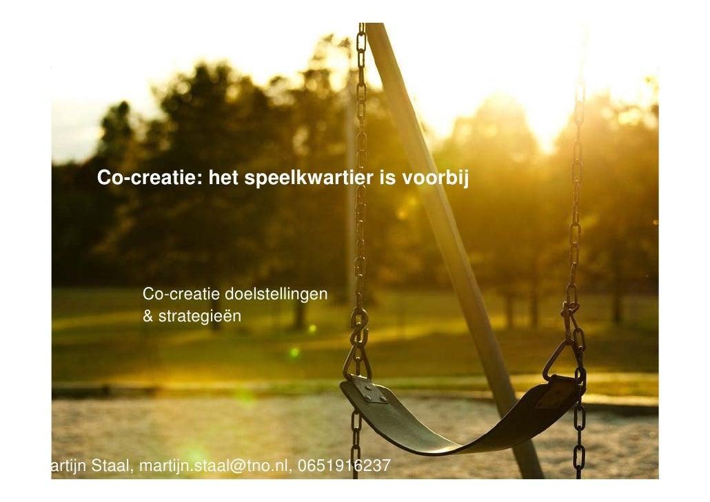 Co-creatie: het speelkwartier is voorbij - Co-creation Event 2010 Martijn Staal TNO