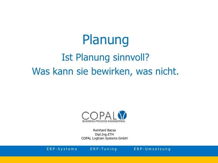 Planung<br />Ist Planung sinnvoll? <br />Was kann sie bewirken, was nicht.<br />BUSINESS.PROCESS.ENGINEERING<br />Reinhard...
