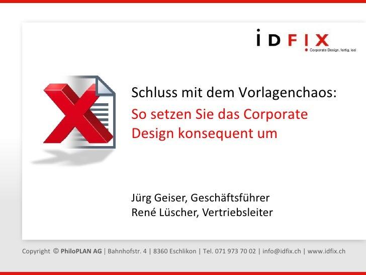 Schluss mit dem Vorlagenchaos: <br />So setzen Sie das Corporate <br />Design konsequent um<br />Jürg Geiser, Geschäftsfüh...
