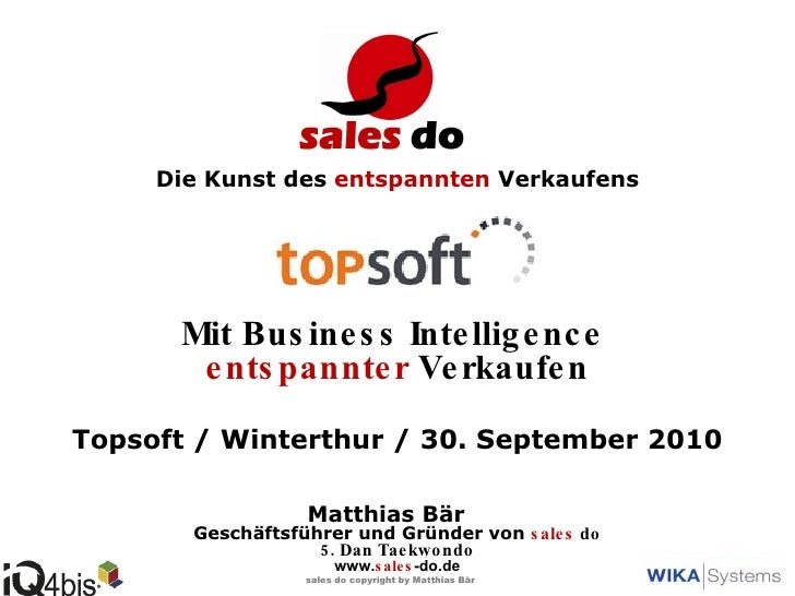 Die Kunst des  entspannten  Verkaufens Mit Business Intelligence  entspannter  Verkaufen Topsoft / Winterthur / 30. Septem...