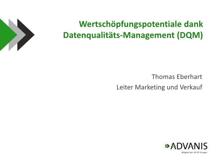 Wertschöpfungspotentiale dank Datenqualitäts-Management (DQM)<br />Thomas Eberhart<br />Leiter Marketing und Verkauf<br />