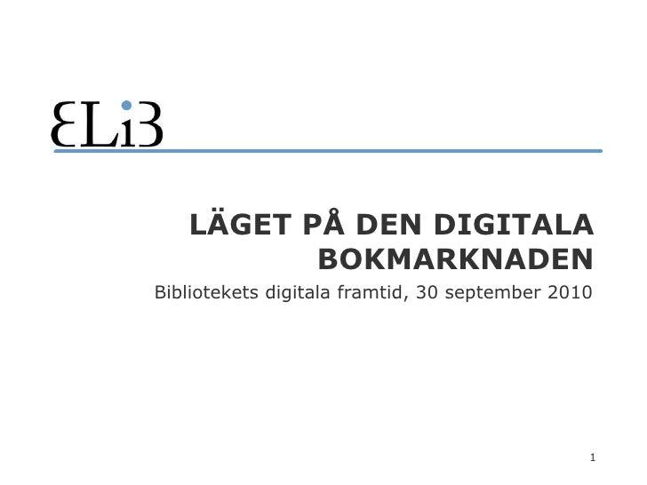 Läget på den Digitala Bokmarknaden<br />Bibliotekets digitala framtid, 30 september 2010<br />