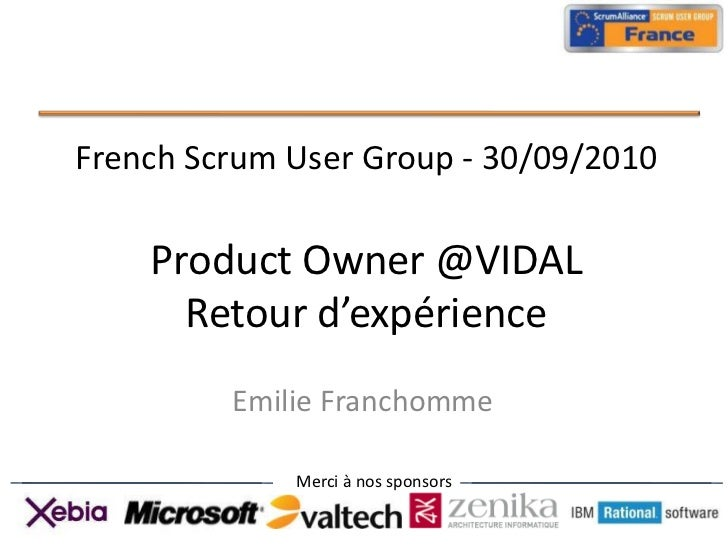French ScrumUser Group - 30/09/2010Product Owner @VIDALRetour d'expérience<br />Emilie Franchomme<br />