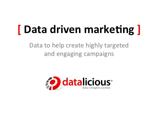 [ Data driven marke.ng ]    Data to help create highly targeted           and engaging campaigns...