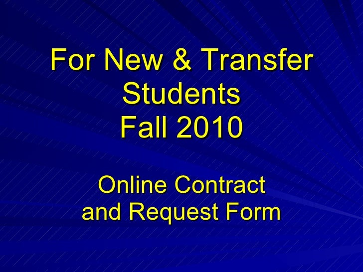 For New & Transfer Students Fall 2010 Online Contract and Request Form