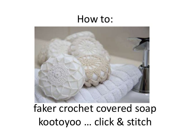 How to: faker crochet covered soap kootoyoo … click & stitch