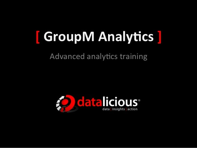 [ GroupM Analy.cs ]    Advanced analy+cs training