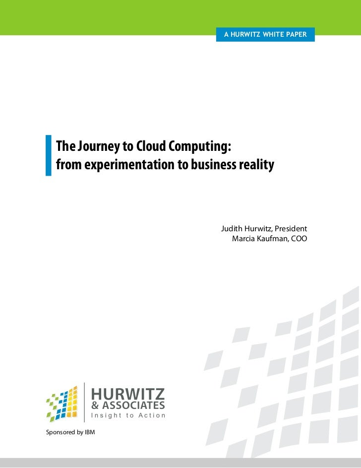 A Hurwitz wHite PAPer   The Journey to Cloud Computing:   from experimentation to business reality                        ...