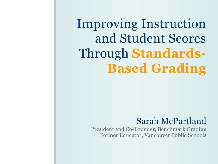 Improving Instruction and Student Scores Through  Standards-Based Grading Sarah McPartland President and Co-Founder, Bench...