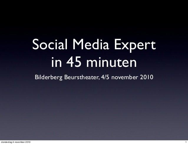 Social Media Expert in 45 minuten Bilderberg Beurstheater, 4/5 november 2010 1donderdag 4 november 2010