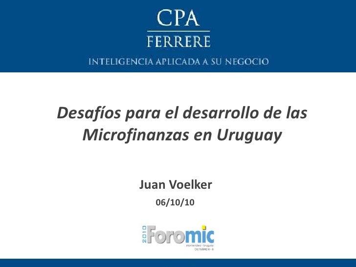 Desafíos para el desarrollo de las    Microfinanzas en Uruguay             Juan Voelker              06/10/10