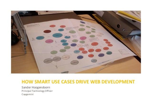 Sander Hoogendoorn Principal Technology Officer Capgemini HOW SMART USE CASES DRIVE WEB DEVELOPMENT