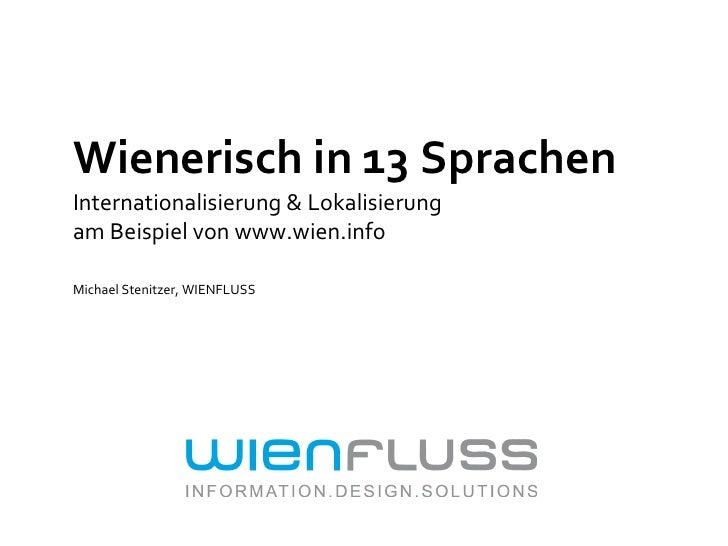 Wienerisch in 13 Sprachen Internationalisierung & Lokalisierung  am Beispiel von www.wien.info Michael Stenitzer, WIENFLUSS