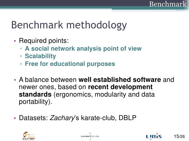 Benchmark methodology<br />Required points:<br />Asocial network analysis point of view<br />Scalability<br />Free for edu...