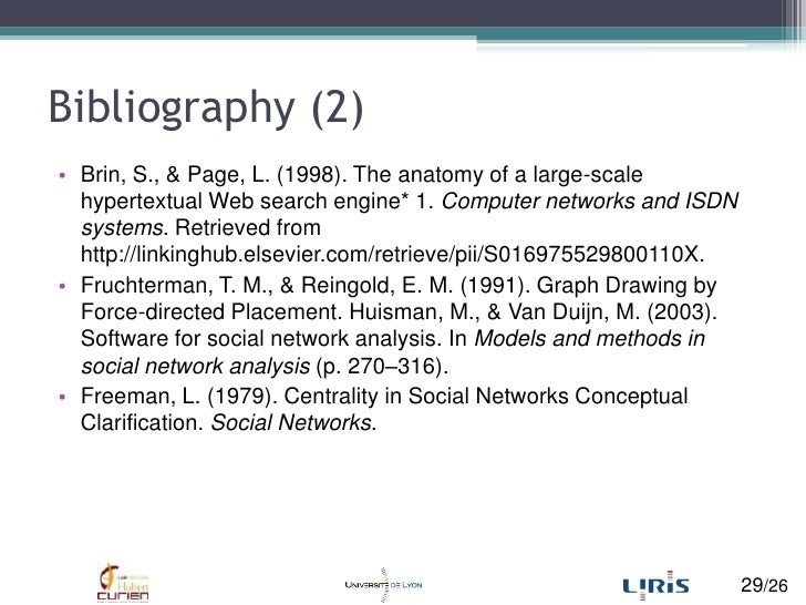 Bibliography (2)<br />Brin, S., & Page, L. (1998). The anatomy of a large-scale hypertextual Web search engine* 1. Compute...