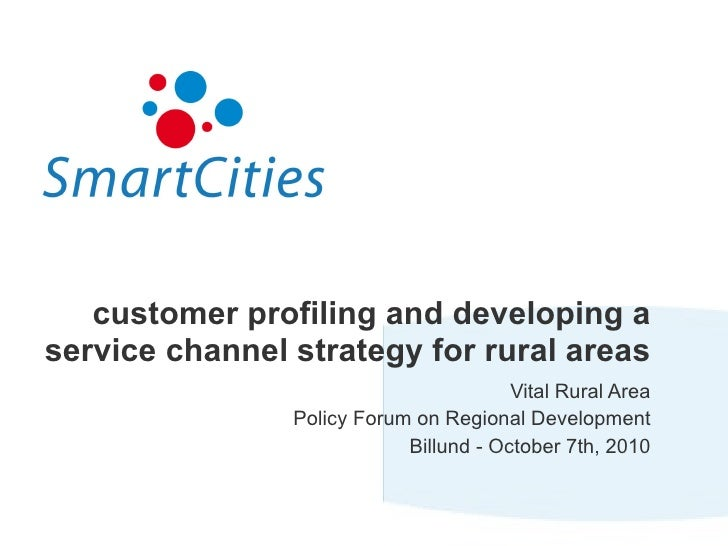 customer profiling and developing a service channel strategy for rural areas Vital Rural Area Policy Forum on Regional Dev...