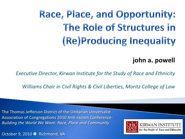 john a. powell       Executive Director, Kirwan Institute for the Study of Race and Ethnicity          Williams Chair in C...
