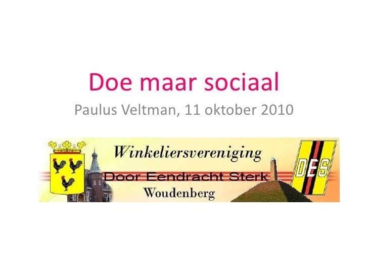 Doe maar sociaal<br />Paulus Veltman, 11 oktober 2010<br />