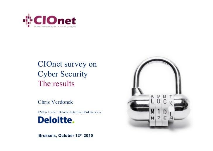 CIOnet survey on Cyber Security The results  Chris Verdonck EMEA Leader, Deloitte Enterprise Risk Services     Brussels, O...