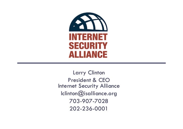 Larry Clinton      President & CEO Internet Security Alliance  lclinton@isalliance.org       703-907-7028       202-236-00...