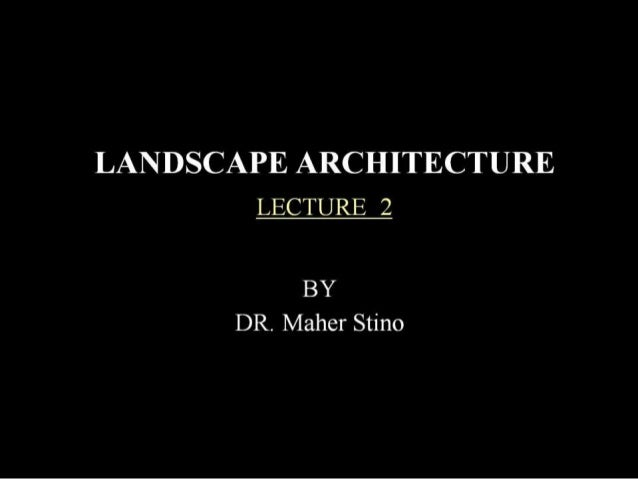 LANDSCAPE ARCHITECTURE LECTURE 2  BY DR.  Maher Stino