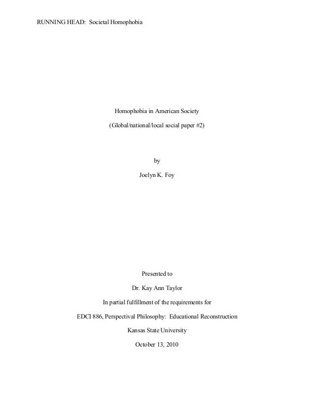 RUNNING HEAD: Societal Homophobia Homophobia in American Society (Global/national/local social paper #2) by Joelyn K. Foy ...