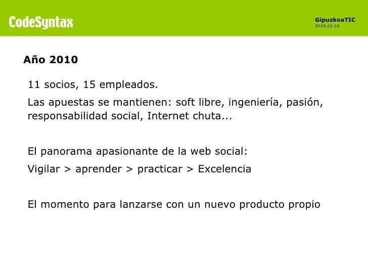 Año 2010 11 socios, 15 empleados. Las apuestas se mantienen: soft libre, ingeniería, pasión, responsabilidad social, Inter...