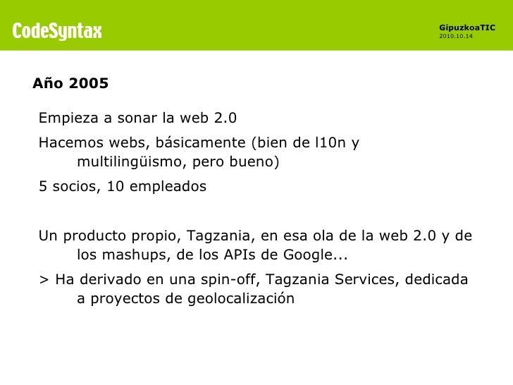 Empieza a sonar la web 2.0 Hacemos webs, básicamente (bien de l10n y multilingüismo, pero bueno) 5 socios, 10 empleados Un...