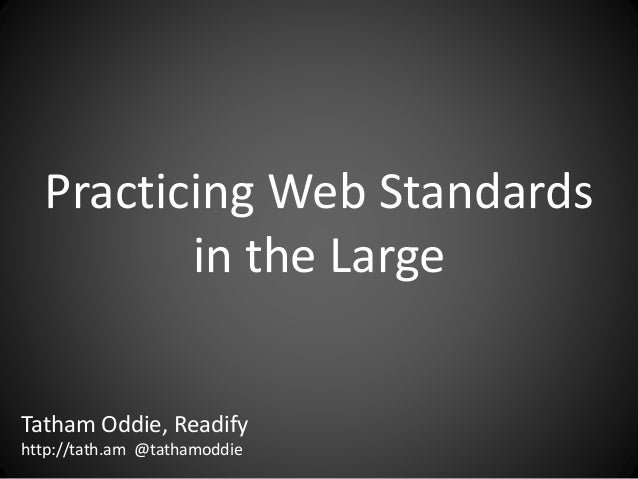 Practicing Web Standards in the Large Tatham Oddie, Readify http://tath.am @tathamoddie