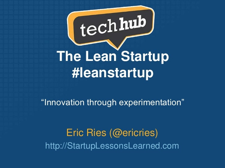 "The Lean Startup #leanstartup<br />""Innovation through experimentation""<br />Eric Ries (@ericries)<br />http://StartupLess..."