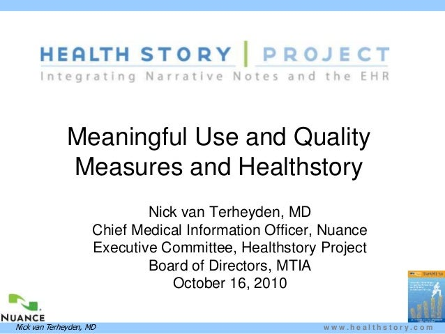 w w w . h e a l t h s t o r y . c o mNick van Terheyden, MD Meaningful Use and Quality Measures and Healthstory Nick van T...
