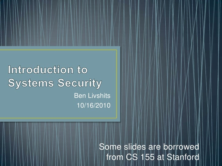 Introduction to Systems Security<br />Ben Livshits<br />10/16/2010<br />Some slides are borrowed from CS 155 at Stanford<b...