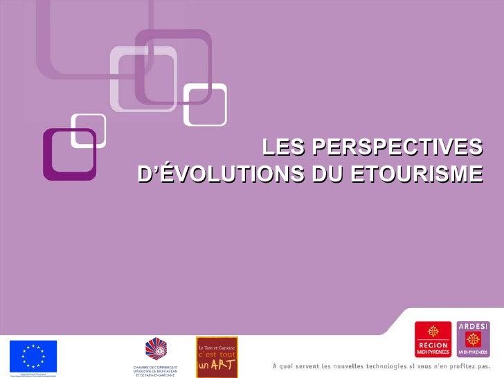LES PERSPECTIVES D'ÉVOLUTIONS DU ETOURISME