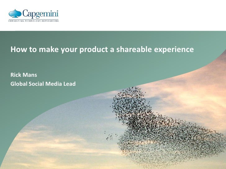 How to make your product a shareable experience<br />Rick Mans<br />Global Social Media Lead<br />