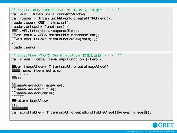 /* Flickr  から  HTTPClient  で  JSON  とってきて・・・  */ var win = Titanium.UI.currentWindow; var loader = Titanium.Network.create...