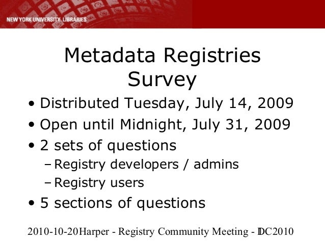 2010-10-20Harper - Registry Community Meeting - DC20101 Metadata Registries Survey • Distributed Tuesday, July 14, 2009 • ...