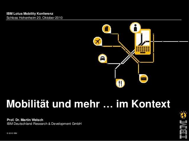 © 2010 IBM Prof. Dr. Martin Welsch IBM Deutschland Research & Development GmbH IBM Lotus Mobility Konferenz Schloss Hohenh...