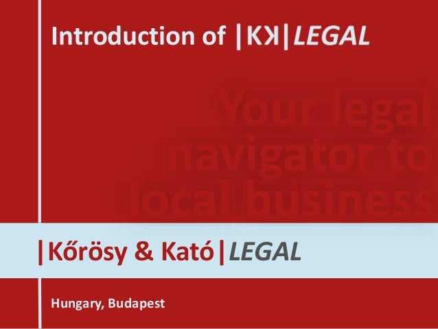 |Kőrösy & Kató|LEGAL Your legal navigator to local business Introduction of Hungary, Budapest