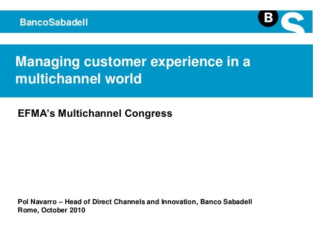 1 Managing customer experience in a multichannel world BancoSabadell Pol Navarro – Head of Direct Channels and Innovation,...