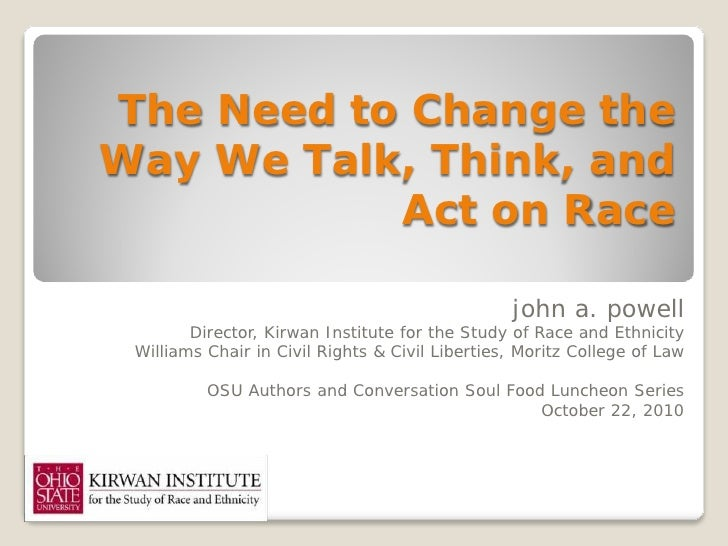 The Need to Change theWay We Talk, Think, and           Act on Race                                                 john a...
