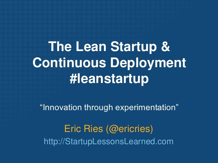"""The Lean Startup & Continuous Deployment#leanstartup<br />""""Innovation through experimentation""""<br />Eric Ries (@ericries)<..."""