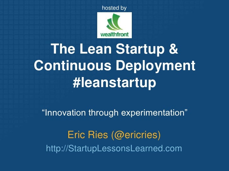 "hosted by<br />The Lean Startup & Continuous Deployment#leanstartup<br />""Innovation through experimentation""<br />Eric Ri..."