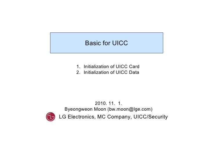 2010. 11.  1. Byeongweon Moon (bw.moon@lge.com) Basic for UICC <ul><li>Initialization of UICC Card </li></ul><ul><li>Initi...