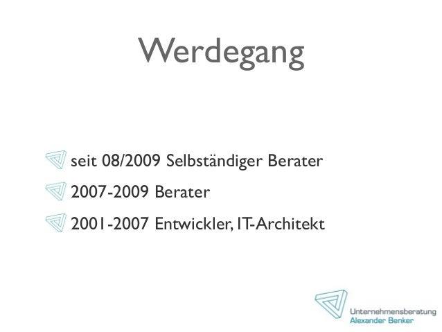 Werdegang seit 08/2009 Selbständiger Berater 2007-2009 Berater 2001-2007 Entwickler, IT-Architekt