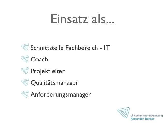 Einsatz als... Schnittstelle Fachbereich - IT Coach Projektleiter Qualitätsmanager Anforderungsmanager