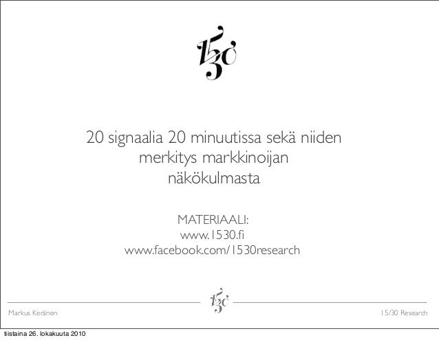 Markus Keränen 15/30 Research 20 signaalia 20 minuutissa sekä niiden merkitys markkinoijan  näkökulmasta MATERIAALI: www....