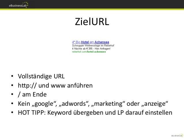 """ZielURL • Vollständige URL • http:// und www anführen • / am Ende • Kein """"google"""", """"adwords"""", """"marketing"""" oder """"anzeige"""" •..."""
