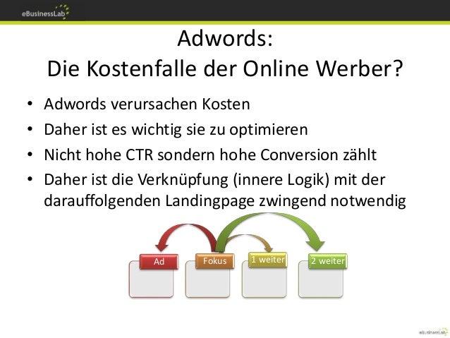 Adwords: Die Kostenfalle der Online Werber? • Adwords verursachen Kosten • Daher ist es wichtig sie zu optimieren • Nicht ...
