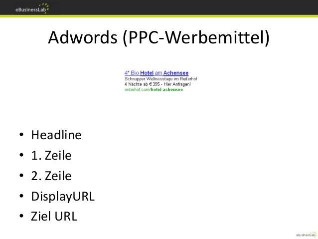 Adwords (PPC-Werbemittel) • Headline • 1. Zeile • 2. Zeile • DisplayURL • Ziel URL