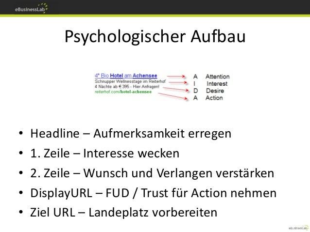 Psychologischer Aufbau • Headline – Aufmerksamkeit erregen • 1. Zeile – Interesse wecken • 2. Zeile – Wunsch und Verlangen...
